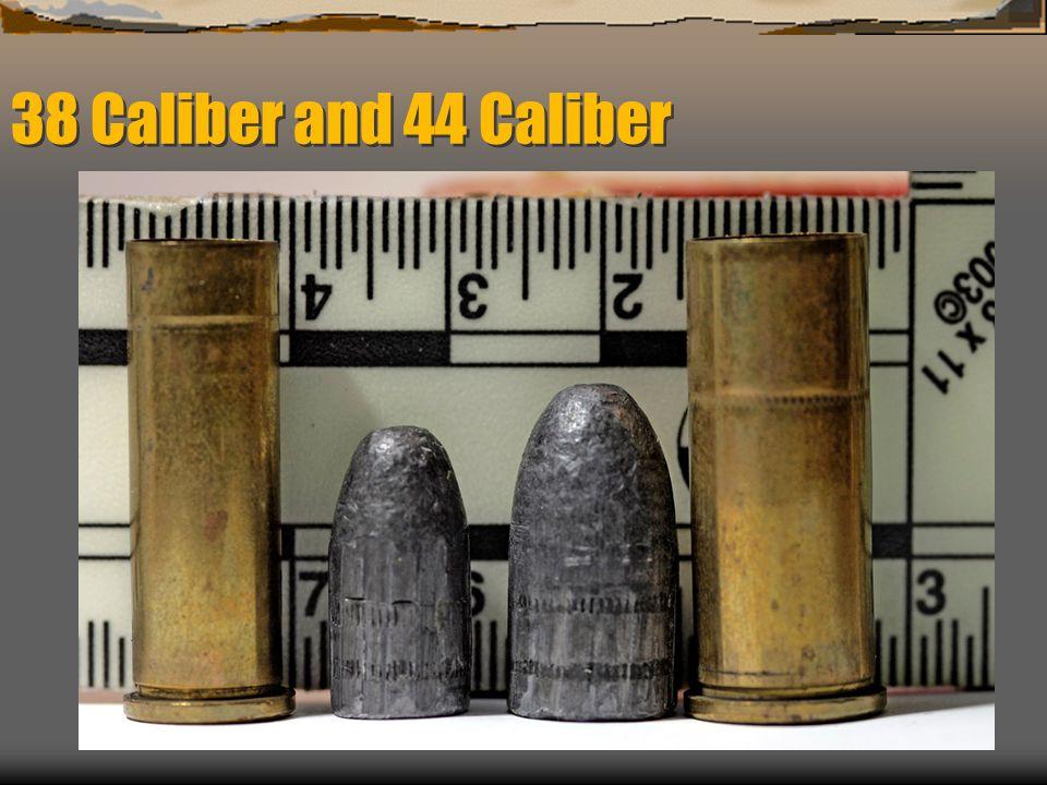 38 Caliber and 44 Caliber