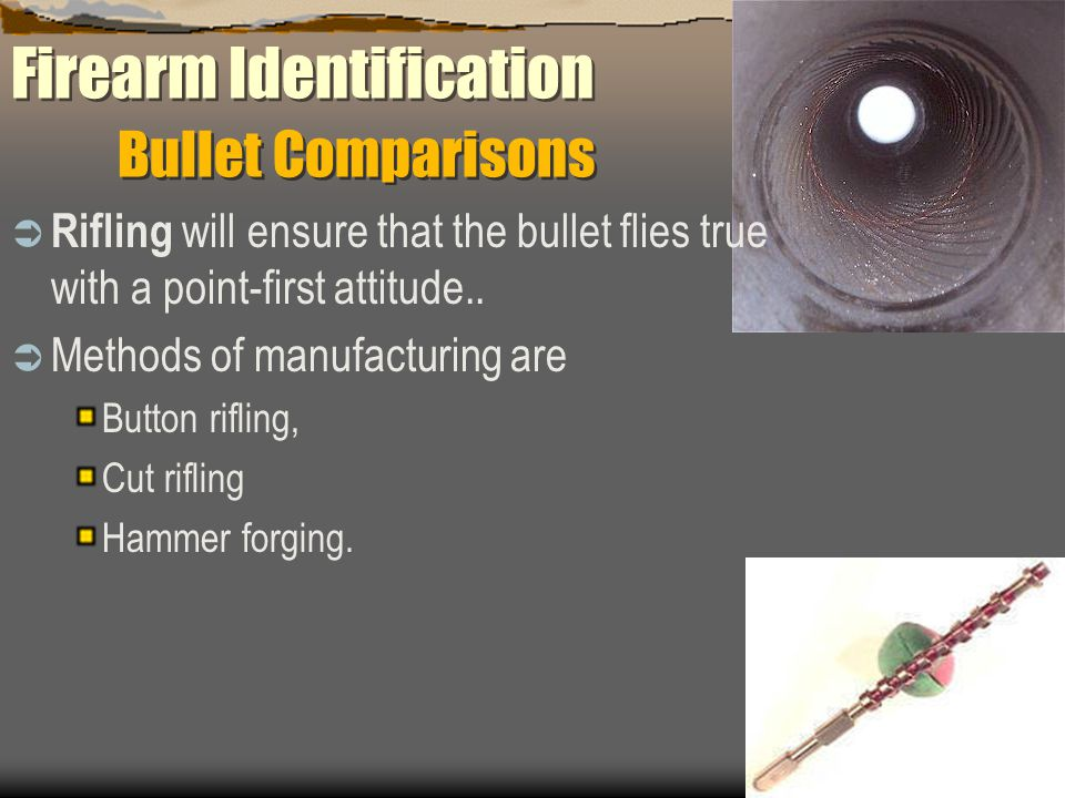 Firearm Identification Bullet Comparisons Rifling will ensure that the bullet flies true with a point-first attitude.. Methods of manufacturing are Bu