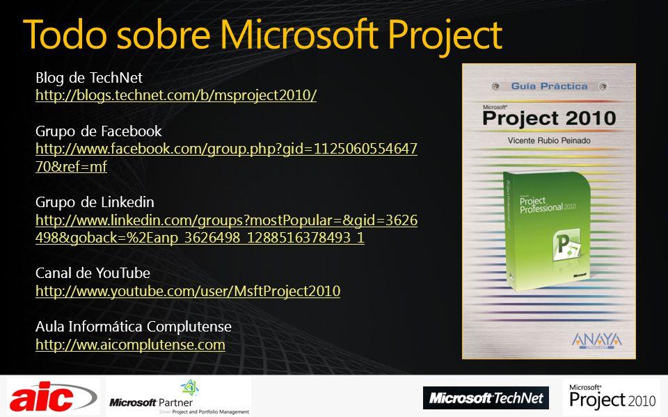 Todo sobre Microsoft Project Blog de TechNet http://blogs.technet.com/b/msproject2010/ Grupo de Facebook http://www.facebook.com/group.php gid=1125060554647 70&ref=mf Grupo de Linkedin http://www.linkedin.com/groups mostPopular=&gid=3626 498&goback=%2Eanp_3626498_1288516378493_1 Canal de YouTube http://www.youtube.com/user/MsftProject2010 Aula Informática Complutense http://ww.aicomplutense.com