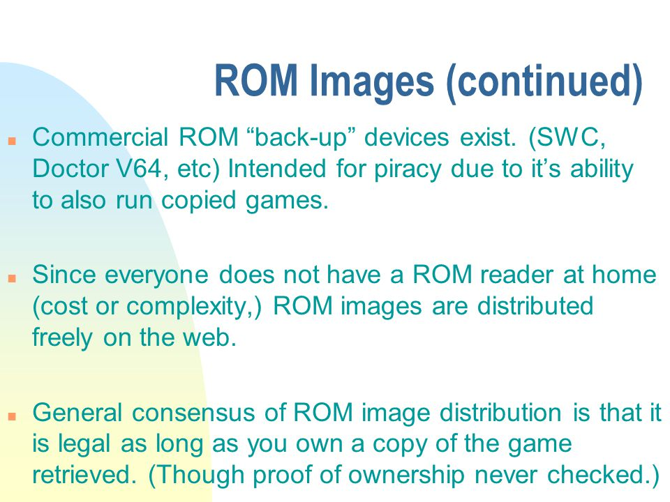 ROM Images (continued) n Commercial ROM back-up devices exist.