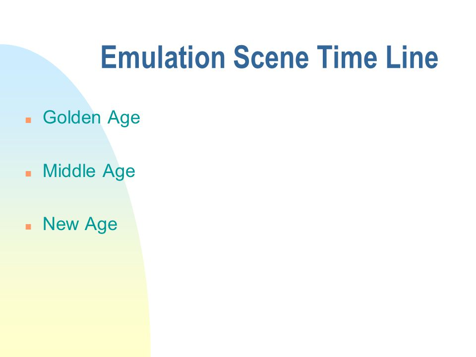 Emulation Scene Time Line n Golden Age n Middle Age n New Age