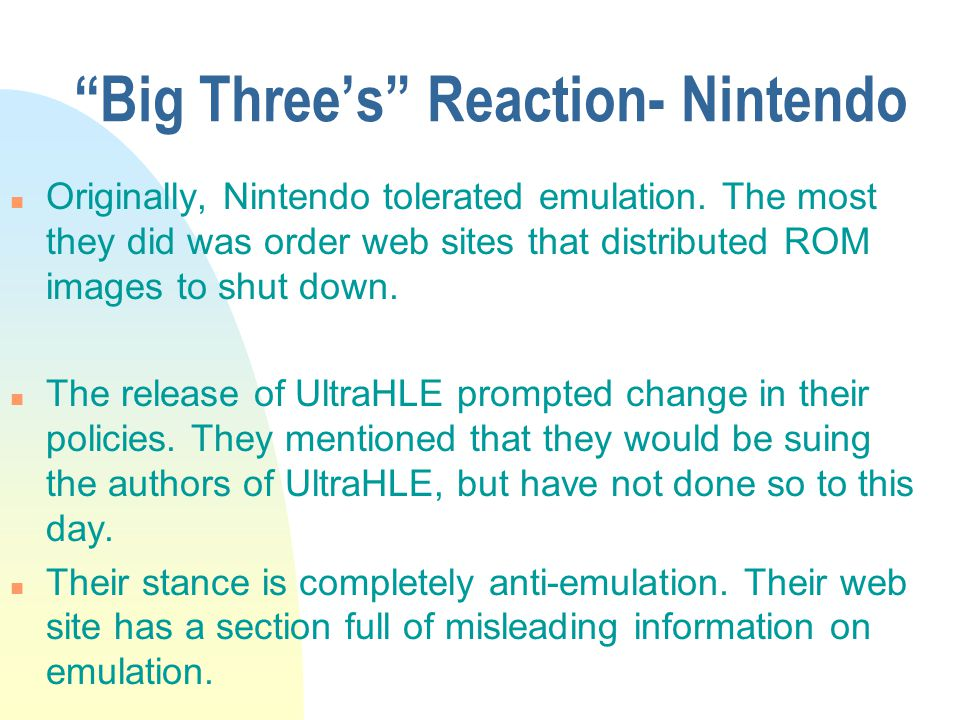 Big Threes Reaction- Nintendo n Originally, Nintendo tolerated emulation.
