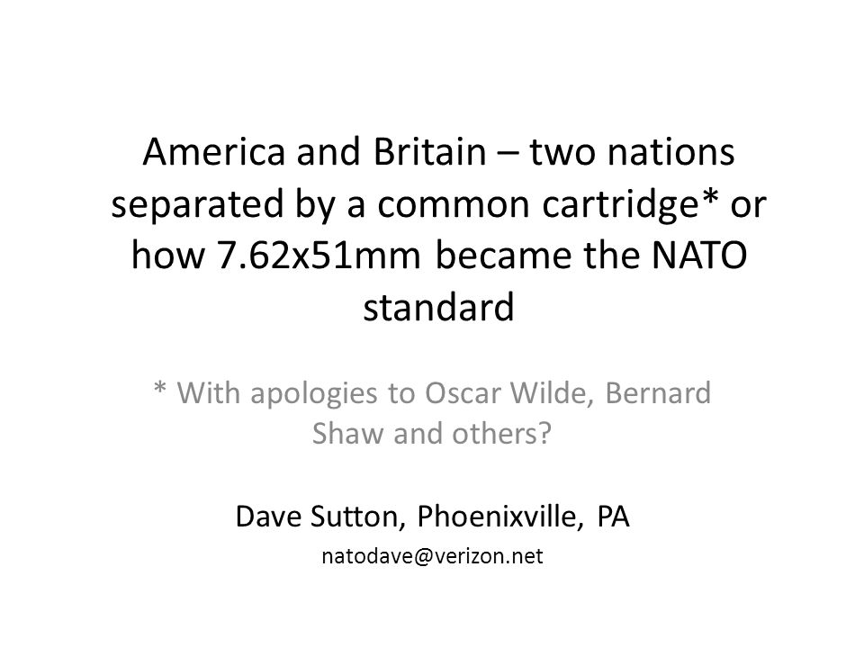 America and Britain – two nations separated by a common cartridge* or how 7.62x51mm became the NATO standard * With apologies to Oscar Wilde, Bernard