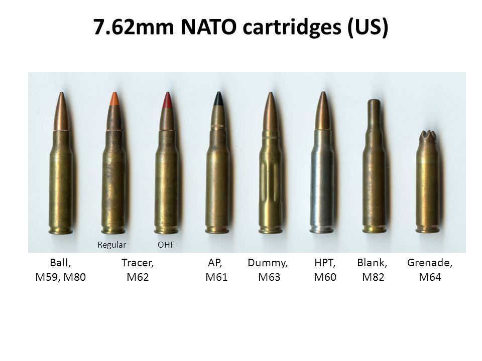 7.62mm NATO cartridges (US) Ball, M59, M80 AP, M61 Tracer, M62 Dummy, M63 Blank, M82 Grenade, M64 RegularOHF HPT, M60