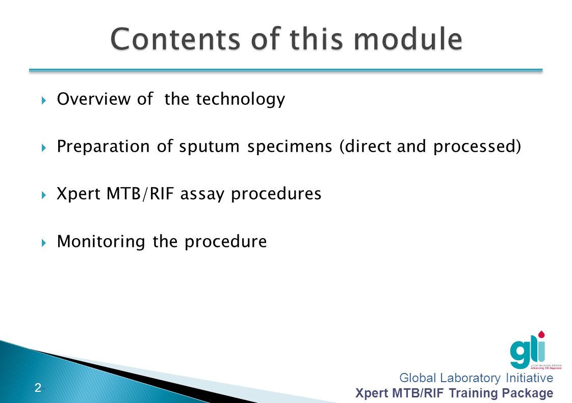 Global Laboratory Initiative Xpert MTB/RIF Training Package -2--2- Overview of the technology Preparation of sputum specimens (direct and processed) X