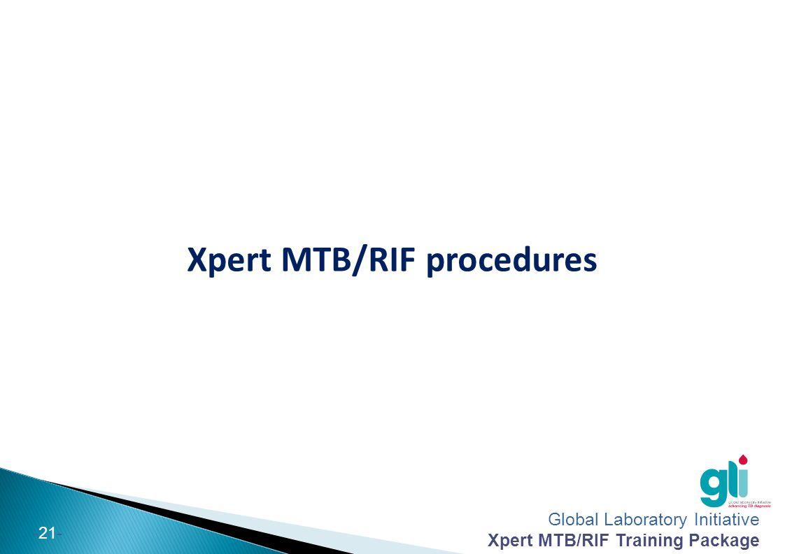 Global Laboratory Initiative Xpert MTB/RIF Training Package -21- Xpert MTB/RIF procedures