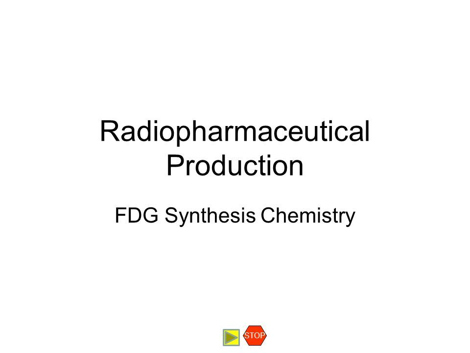 Radiopharmaceutical Production FDG Synthesis Chemistry STOP
