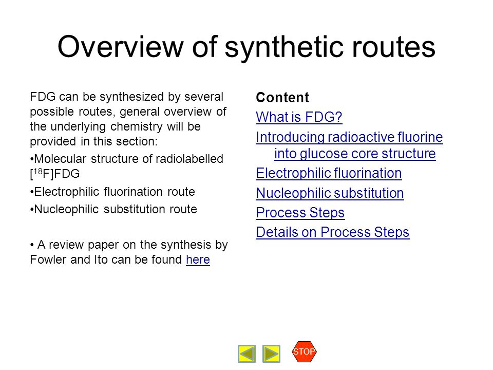 Overview of synthetic routes FDG can be synthesized by several possible routes, general overview of the underlying chemistry will be provided in this