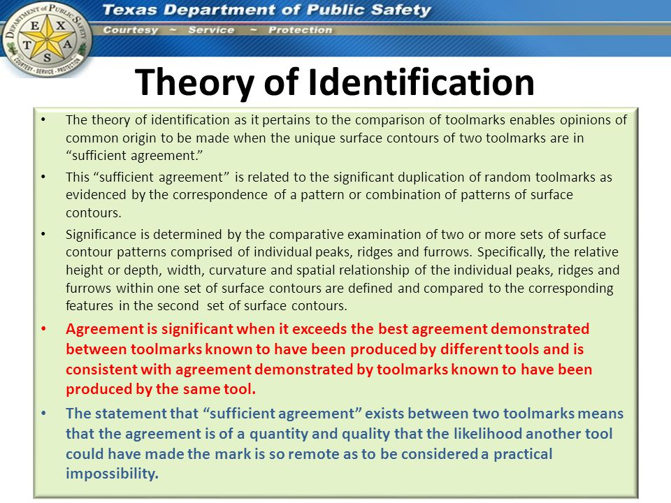 Theory of Identification The theory of identification as it pertains to the comparison of toolmarks enables opinions of common origin to be made when