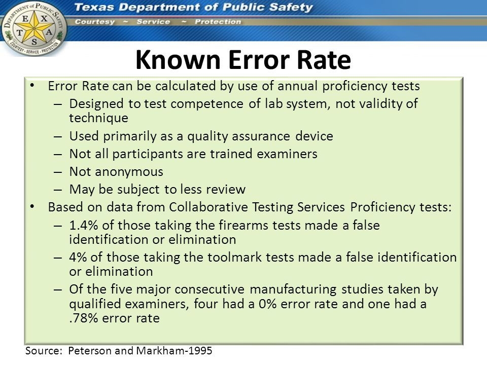 Known Error Rate Error Rate can be calculated by use of annual proficiency tests – Designed to test competence of lab system, not validity of techniqu