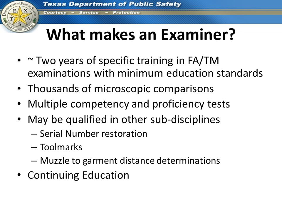 What makes an Examiner? ~ Two years of specific training in FA/TM examinations with minimum education standards Thousands of microscopic comparisons M