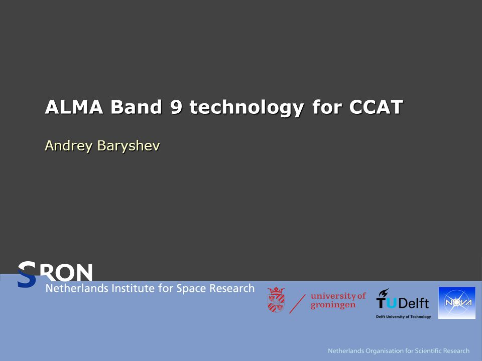 ALMA Band 9 technology for CCAT Andrey Baryshev
