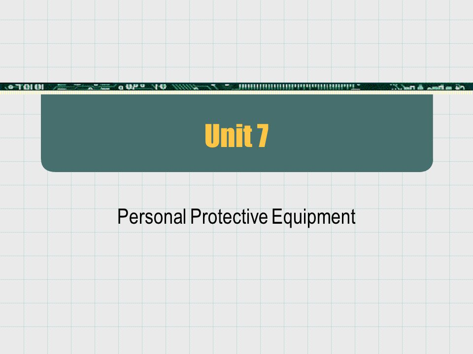 Unit 7 Personal Protective Equipment