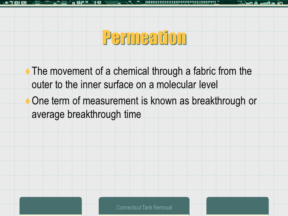 Connecticut Tank Removal Permeation The movement of a chemical through a fabric from the outer to the inner surface on a molecular level One term of measurement is known as breakthrough or average breakthrough time
