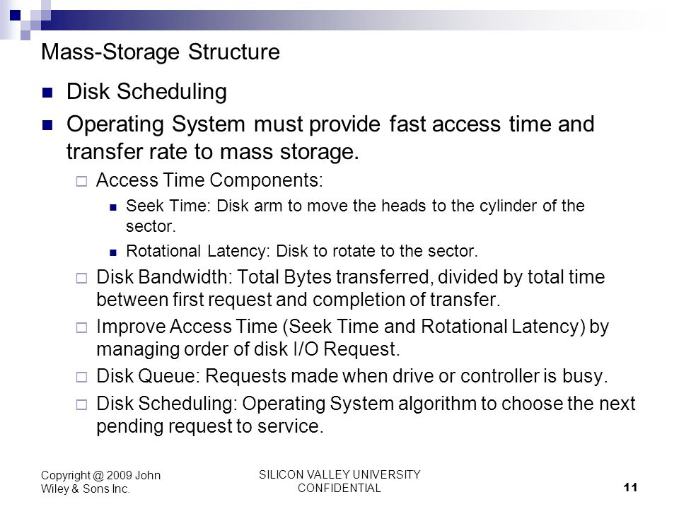 SILICON VALLEY UNIVERSITY CONFIDENTIAL 11 Mass-Storage Structure Disk Scheduling Operating System must provide fast access time and transfer rate to m