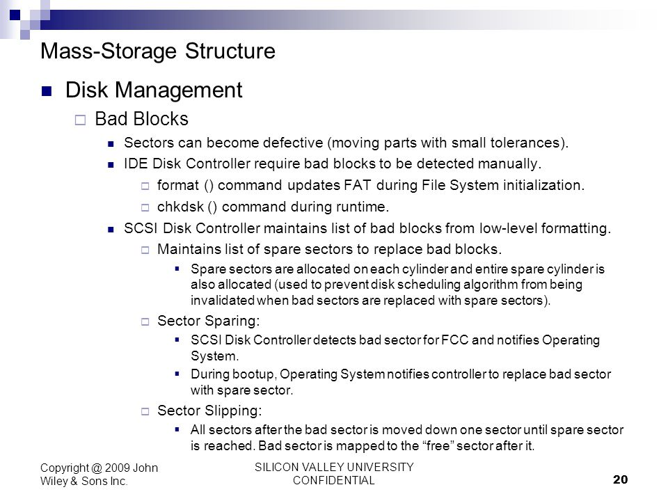 SILICON VALLEY UNIVERSITY CONFIDENTIAL 20 Mass-Storage Structure Disk Management Bad Blocks Sectors can become defective (moving parts with small tole