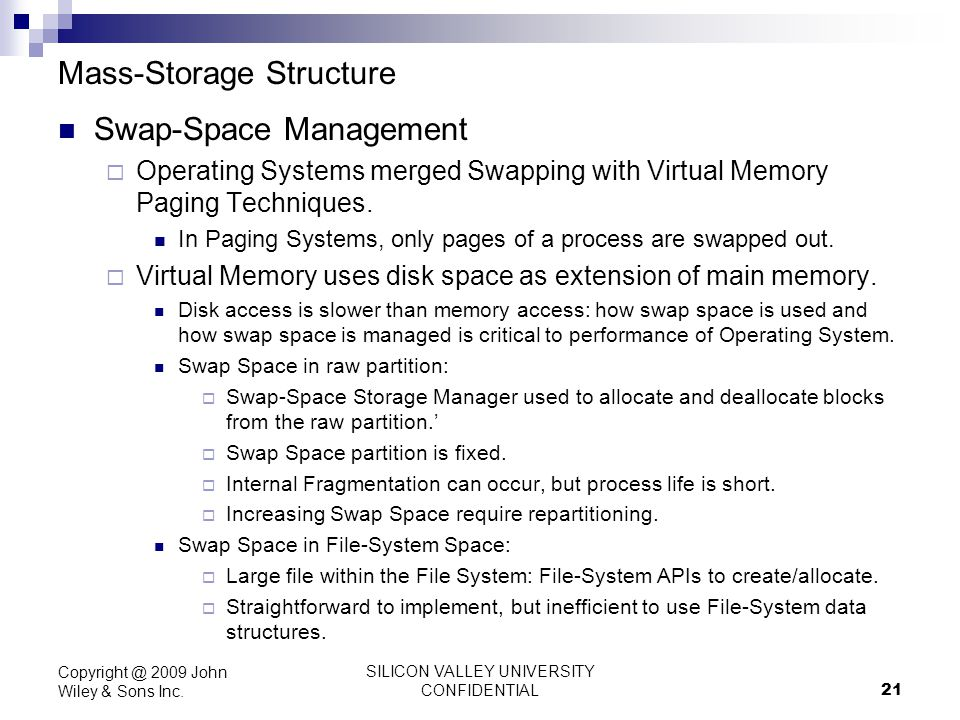 SILICON VALLEY UNIVERSITY CONFIDENTIAL 21 Mass-Storage Structure Swap-Space Management Operating Systems merged Swapping with Virtual Memory Paging Te