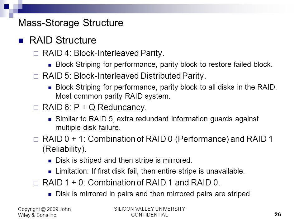 SILICON VALLEY UNIVERSITY CONFIDENTIAL 26 Mass-Storage Structure RAID Structure RAID 4: Block-Interleaved Parity. Block Striping for performance, pari