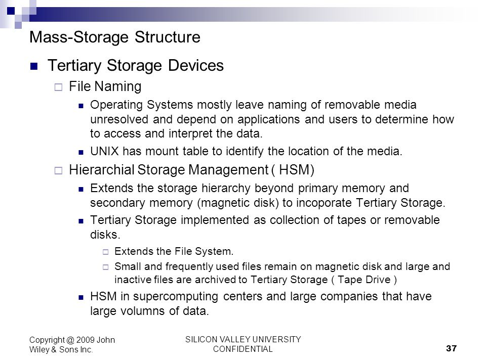 SILICON VALLEY UNIVERSITY CONFIDENTIAL 37 Mass-Storage Structure Tertiary Storage Devices File Naming Operating Systems mostly leave naming of removab