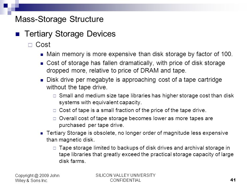 SILICON VALLEY UNIVERSITY CONFIDENTIAL 41 Mass-Storage Structure Tertiary Storage Devices Cost Main memory is more expensive than disk storage by fact