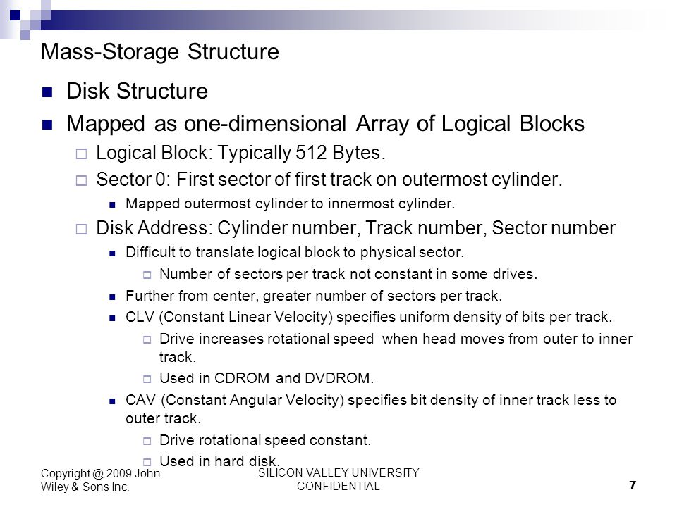 SILICON VALLEY UNIVERSITY CONFIDENTIAL 7 Mass-Storage Structure Disk Structure Mapped as one-dimensional Array of Logical Blocks Logical Block: Typica
