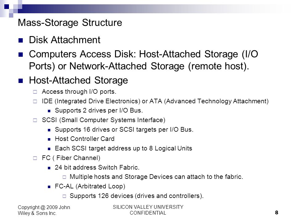 SILICON VALLEY UNIVERSITY CONFIDENTIAL 8 Mass-Storage Structure Disk Attachment Computers Access Disk: Host-Attached Storage (I/O Ports) or Network-At