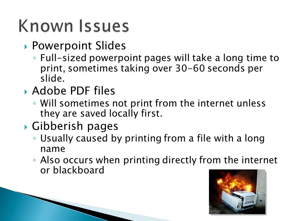 Powerpoint Slides Full-sized powerpoint pages will take a long time to print, sometimes taking over seconds per slide.