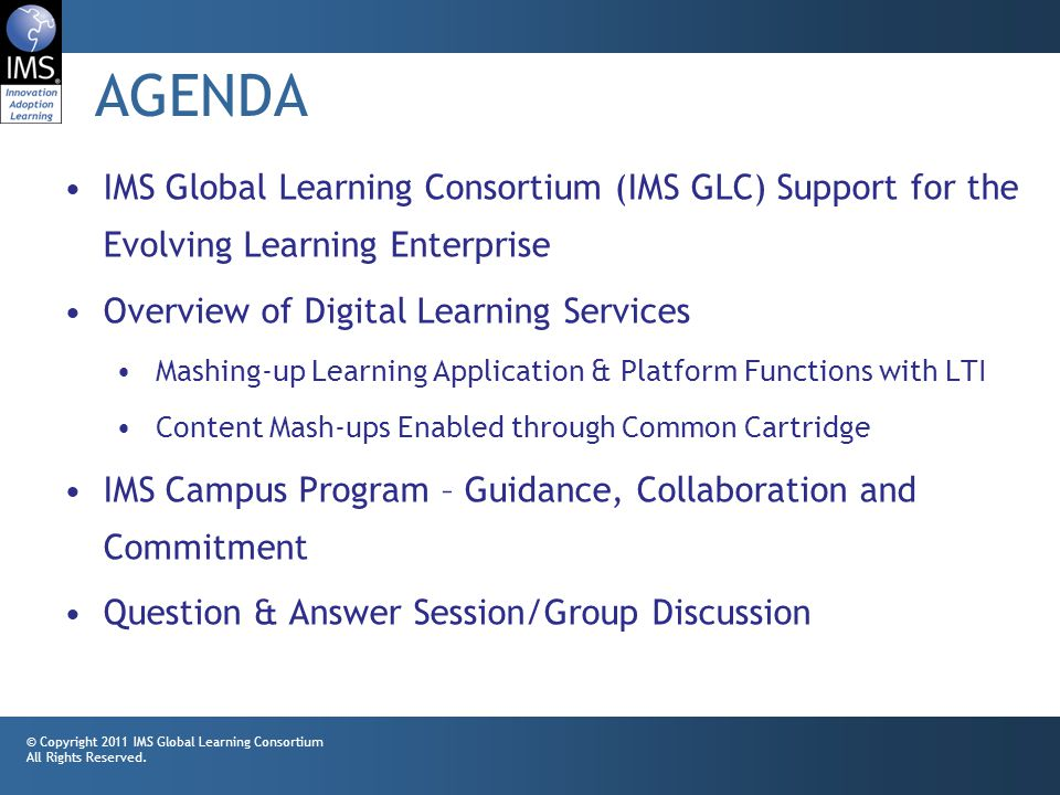 2 AGENDA © Copyright 2011 IMS Global Learning Consortium All Rights Reserved.
