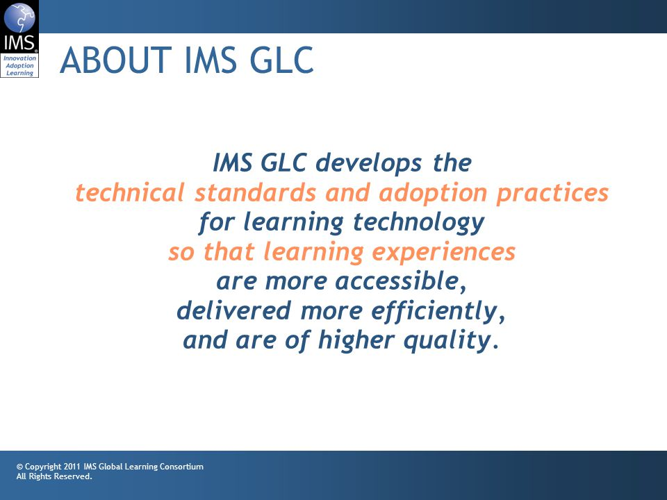 3 ABOUT IMS GLC © Copyright 2011 IMS Global Learning Consortium All Rights Reserved.