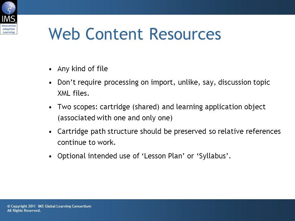 31 Web Content Resources Any kind of file Dont require processing on import, unlike, say, discussion topic XML files.