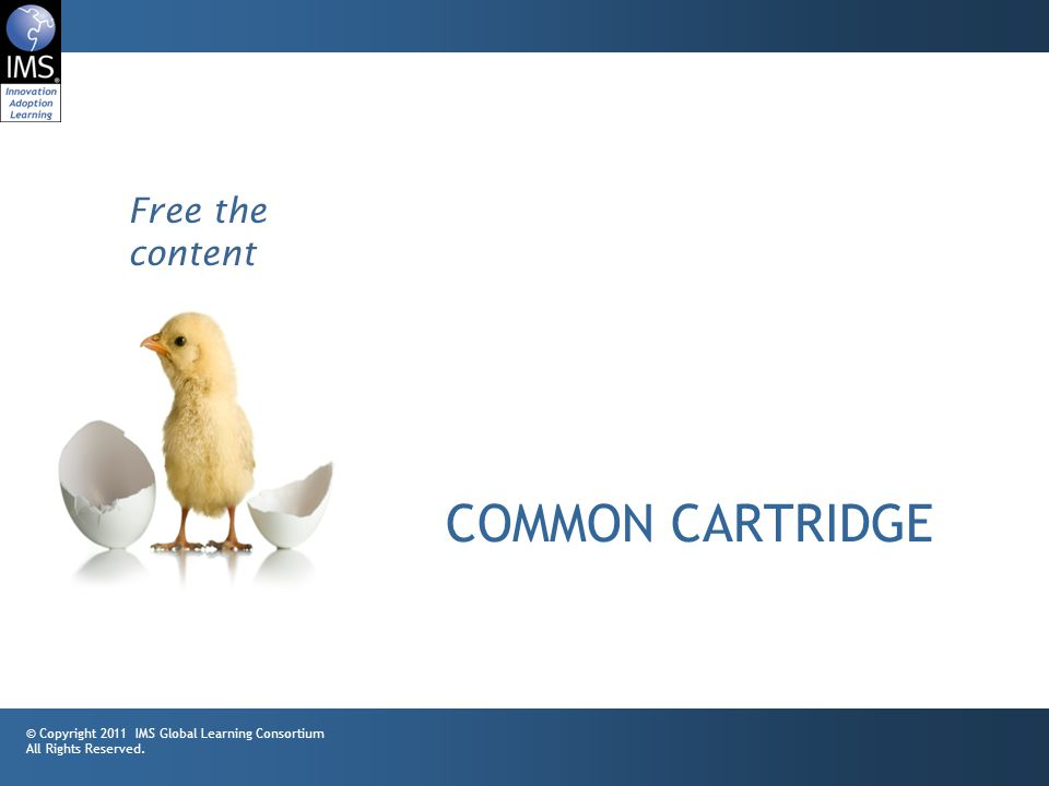 9 COMMON CARTRIDGE © Copyright 2011 IMS Global Learning Consortium All Rights Reserved.