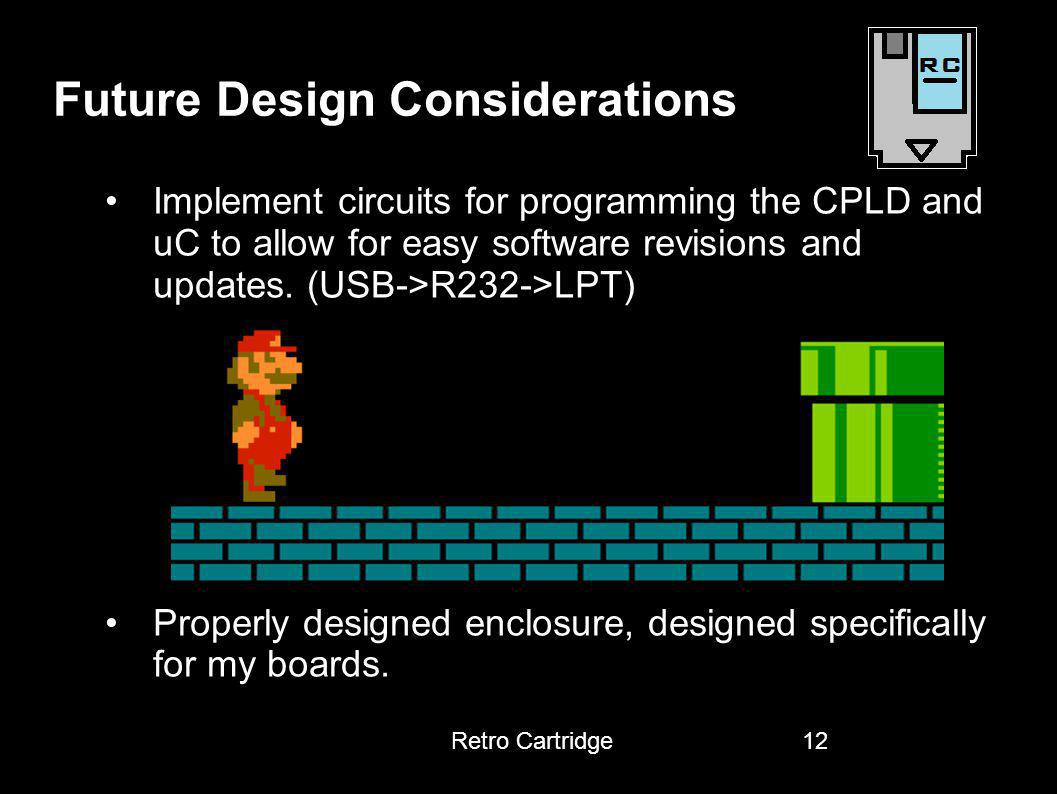 Future Design Considerations Implement circuits for programming the CPLD and uC to allow for easy software revisions and updates. (USB->R232->LPT) d P