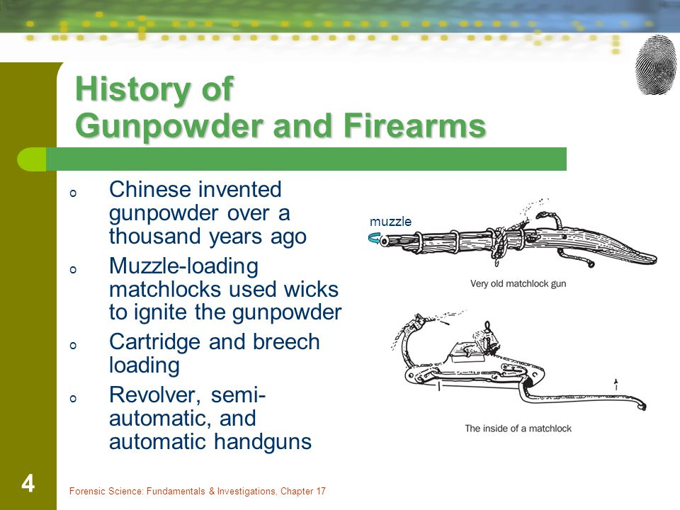 Forensic Science: Fundamentals & Investigations, Chapter 17 4 History of Gunpowder and Firearms o Chinese invented gunpowder over a thousand years ago