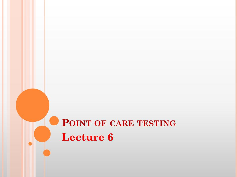 P OINT OF CARE TESTING Lecture 6
