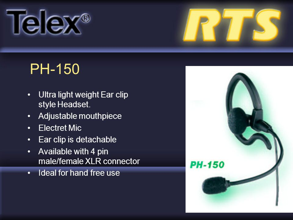 PH-150 Ultra light weight Ear clip style Headset. Adjustable mouthpiece Electret Mic Ear clip is detachable Available with 4 pin male/female XLR conne