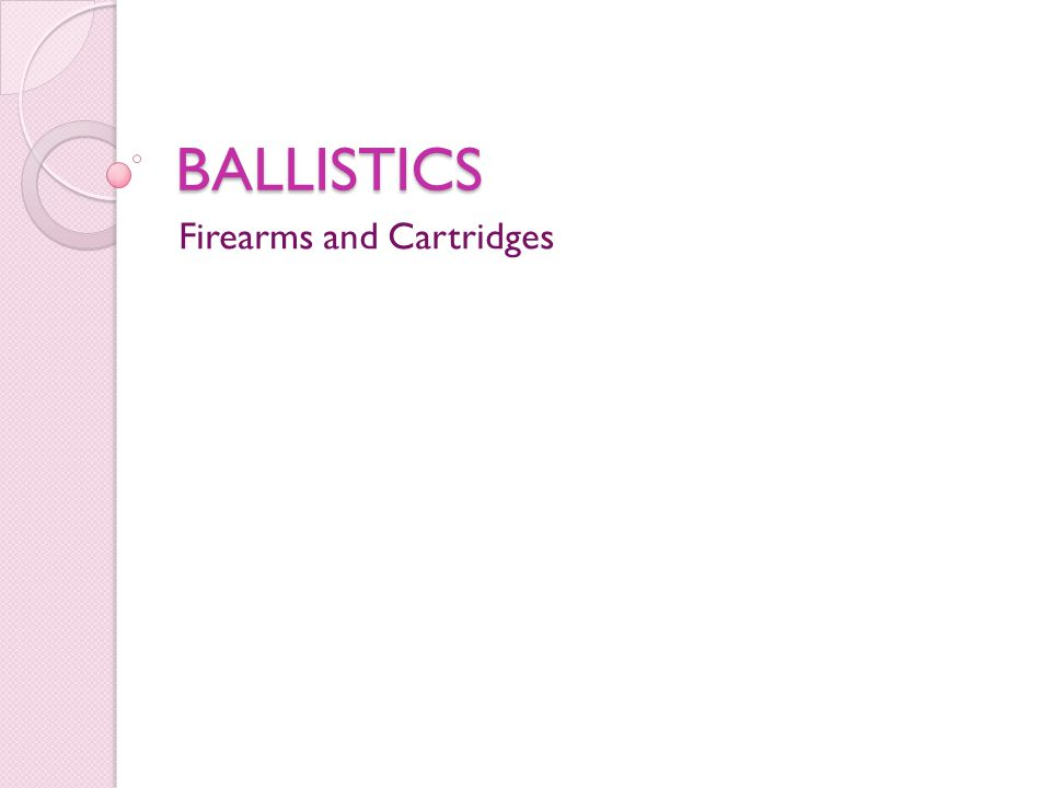 BALLISTICS Firearms and Cartridges