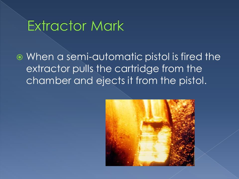When a semi-automatic pistol is fired the extractor pulls the cartridge from the chamber and ejects it from the pistol.