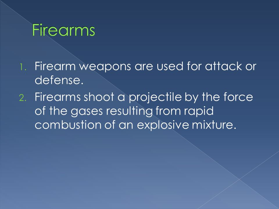 1. Firearm weapons are used for attack or defense.