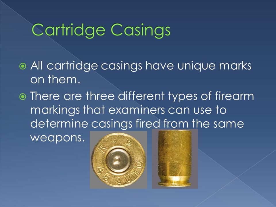 All cartridge casings have unique marks on them.