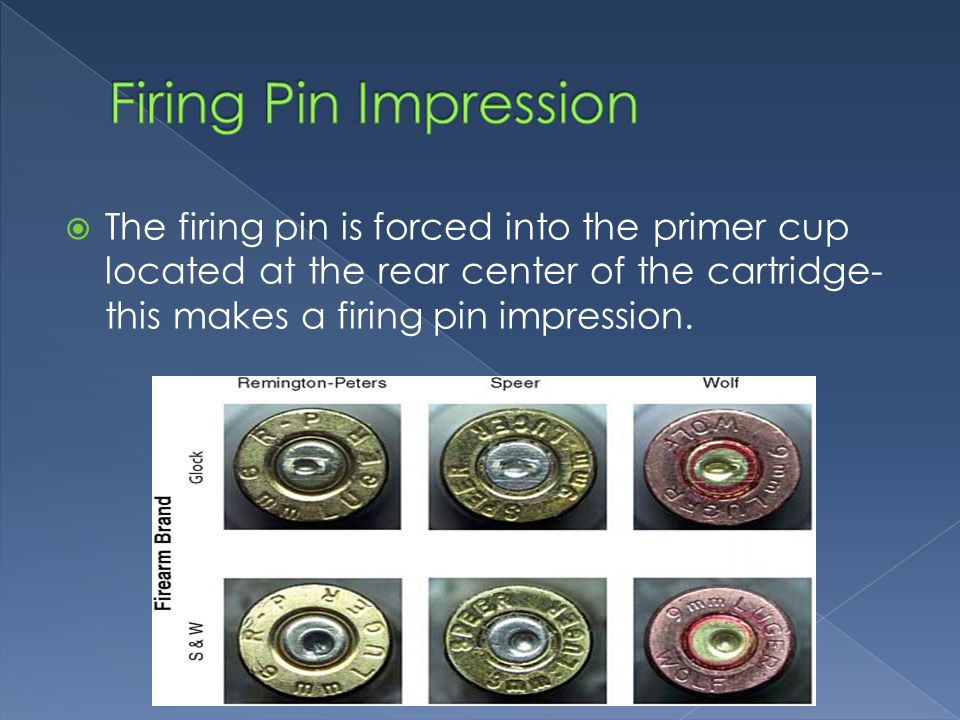 The firing pin is forced into the primer cup located at the rear center of the cartridge- this makes a firing pin impression.