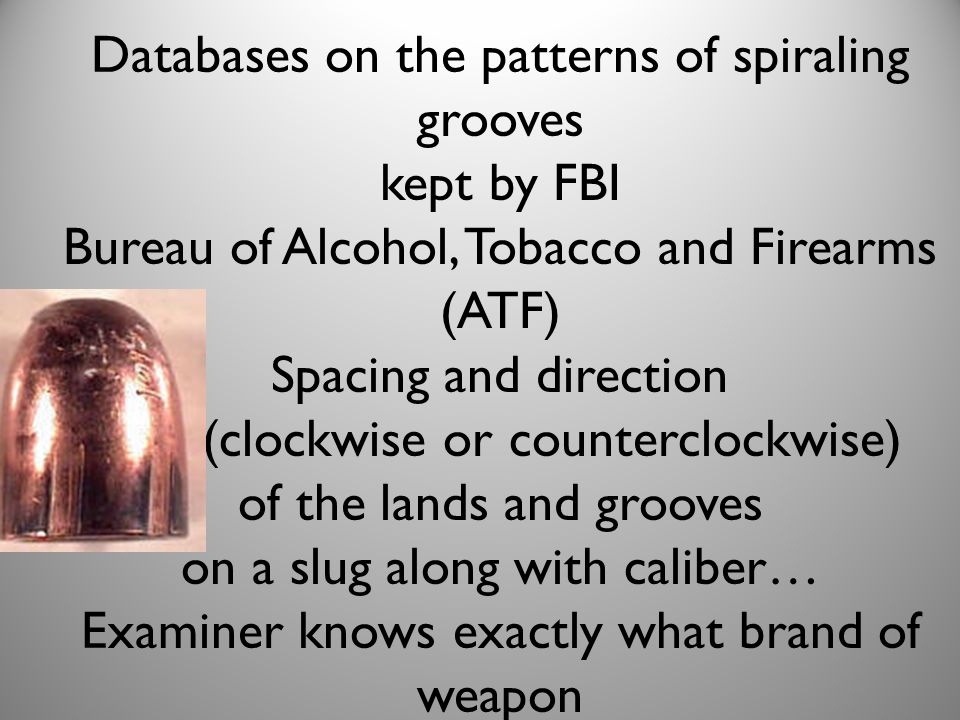 Databases on the patterns of spiraling grooves kept by FBI Bureau of Alcohol, Tobacco and Firearms (ATF) Spacing and direction (clockwise or countercl