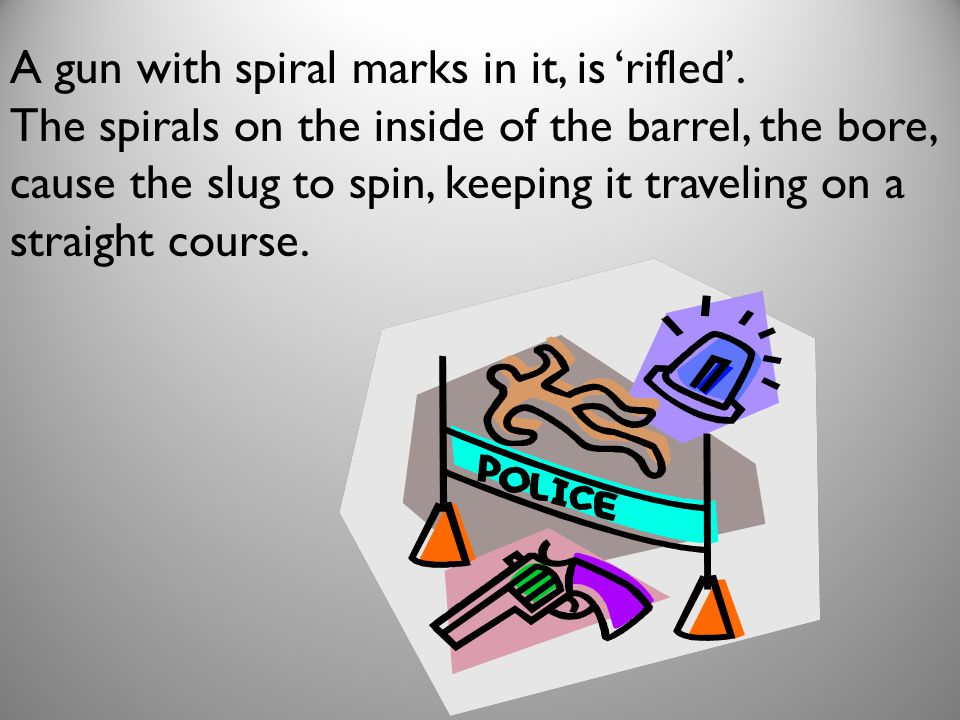 A gun with spiral marks in it, is rifled.