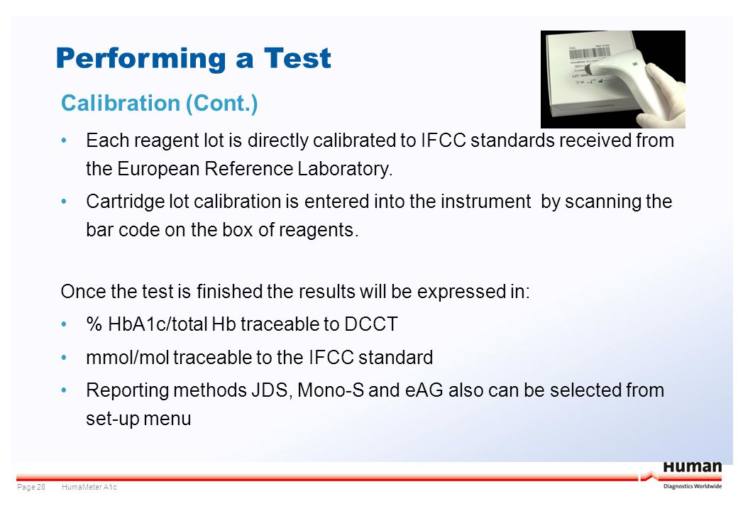 HumaMeter A1cPage 28 Performing a Test Calibration (Cont.) Each reagent lot is directly calibrated to IFCC standards received from the European Refere
