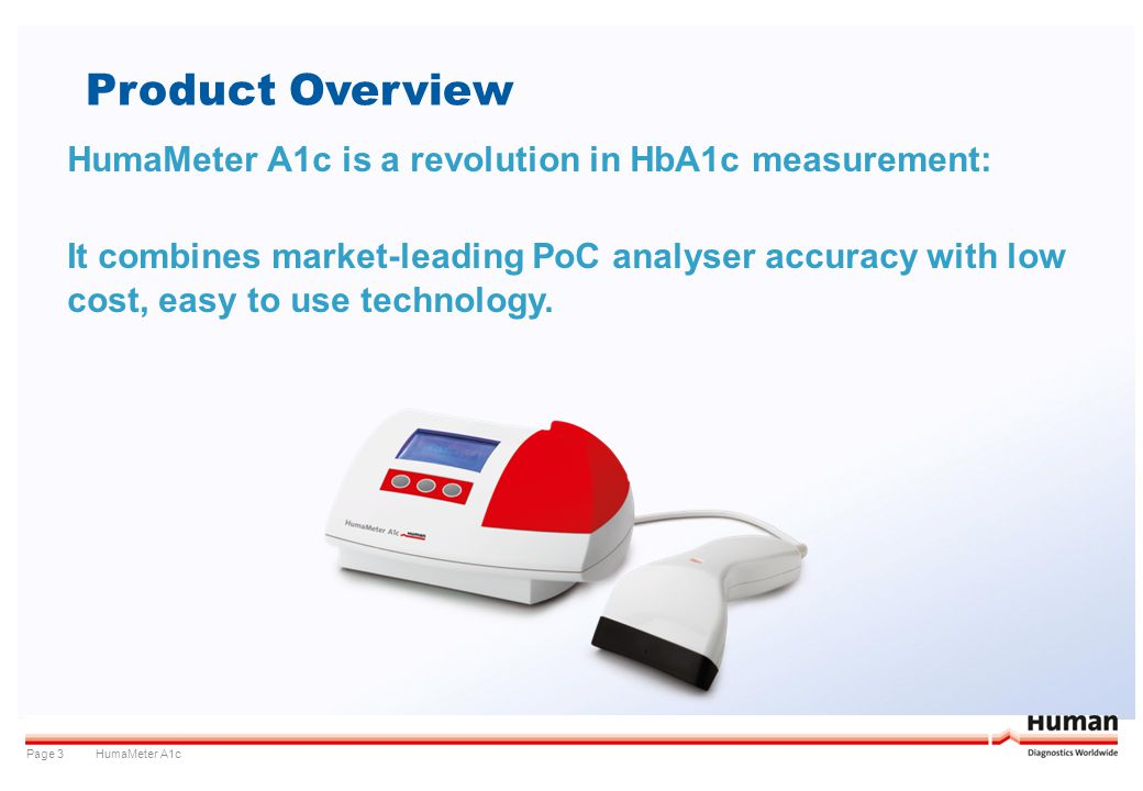 HumaMeter A1cPage 3 Product Overview HumaMeter A1c is a revolution in HbA1c measurement: It combines market-leading PoC analyser accuracy with low cos