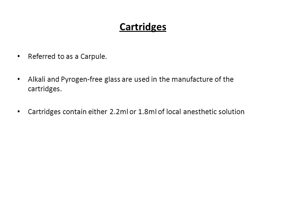 Cartridges Referred to as a Carpule. Alkali and Pyrogen-free glass are used in the manufacture of the cartridges. Cartridges contain either 2.2ml or 1