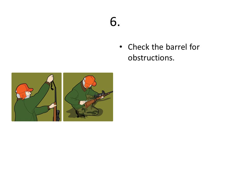 6. Check the barrel for obstructions.