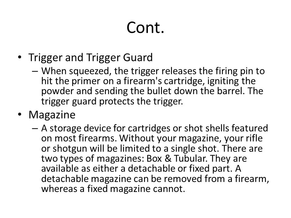 Cont. Trigger and Trigger Guard – When squeezed, the trigger releases the firing pin to hit the primer on a firearm's cartridge, igniting the powder a
