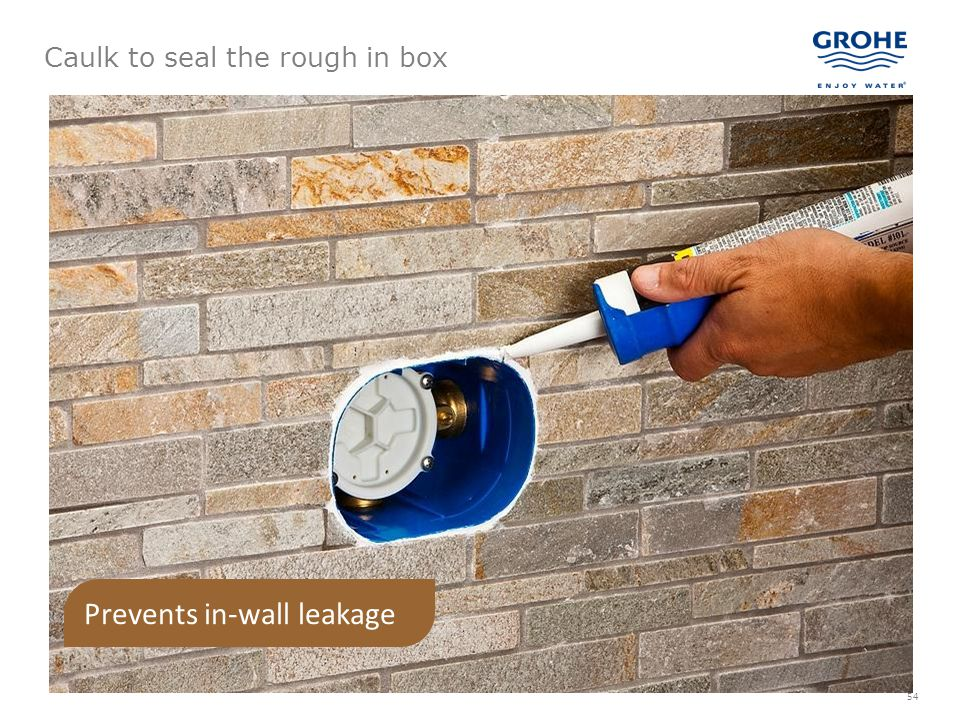 54 Caulk to seal the rough in box Prevents in-wall leakage
