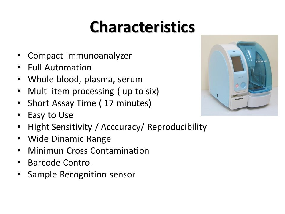 Characteristics Compact immunoanalyzer Full Automation Whole blood, plasma, serum Multi item processing ( up to six) Short Assay Time ( 17 minutes) Ea