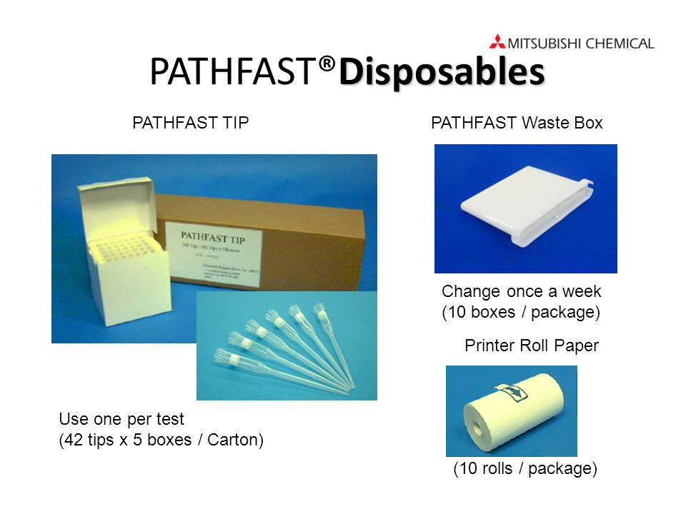 Disposables PATHFAST®Disposables PATHFAST TIPPATHFAST Waste Box Use one per test (42 tips x 5 boxes / Carton) Change once a week (10 boxes / package)